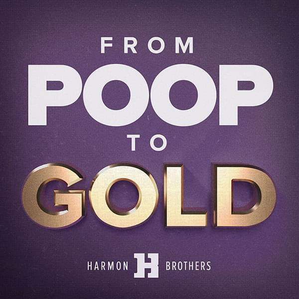 From Poop To Gold - Harmon Brothers Podcast